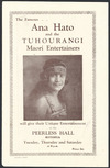 The famous Ana Hato and the Tuhourangi Maori Entertainers will give their unique entertainment in the Peerless Hall, Rotorua. Tuesday, Thursday and Saturday at 8 pm. Rotorua Press [Front cover. 1930s]