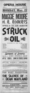 "Opera House Auckland :Monday Mar. 27. Re-appearance of Australia's greatest star, Maggie Moore and Mr H R Roberts the eminent Australian actor ... in ... ""Struck oil"". Printed at the Evening Post Theatrical and general Printing House, Willis Street, Wellington. [1899]."
