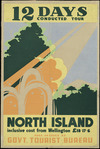[New Zealand Government Tourist Bureau] :12 days conducted tour. North Island inclusive cost from Wellington 18 [pounds] 17/6. Full details at Govt. Tourist Bureau [1930s]