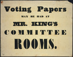 Voting papers may be had at Mr King's committee rooms. [1850s].