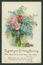 [Postcard]. To greet your Birthday Morning. The Lord shall guide thee continually. Isa. 58.11; With God above thy way to guide, / Nought but good can e'er betide. F.H. 7615 [Used 1939]