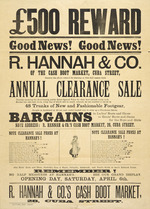 R. Hannah & Co. :500 pounds reward. R Hannah & Co, of the cash boot market, Cuba Street, deserve the above reward for starting at this dull season their Annual Clearance sale. Opening Day Saturday April 6th  [1895 or 1901].