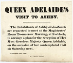 Queen Adelaide's visit to Ashby. The inhabitants of Ashby-de-la-Zouch are requested to meet at the Magistrates' Room to-morrow morning, at 9 o'clock, to arrange a plan for the reception of her Most Gracious Majesty Queen Adelaide, on the occasion of her contemplated visit on Saturday next. October 23rd, 1839. W & J Hextall, Printers.