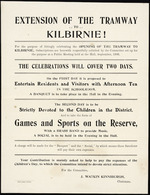 Extension of the tramway to Kilbirnie! For the purpose of fittingly celebrating the opening of the tramway to Kilbirnie, subscriptions are herewith respectfully solicited by the Committee set up for the purpose at a public meeting held at the hall, September 1906. The celebrations will cover two days ... J Watkin Kinniburgh, Chairman. Free Lance Print [1906]