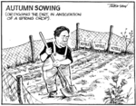 Tremain, Garrick, 1941- :Autumn Sowing (or digging the dirt in anticipation of  a spring crop). Otago Daily Times, 15 March 2005.