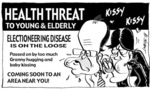 HEALTH THREAT TO YOUNG & ELDERLY. ELECTIONEERING DISEASE IS ON THE LOOSE. Passed on by too much Granny hugging and baby kissing. COMING SOON TO AN AREA NEAR YOU! Kissy Kissy. 27 July, 2005