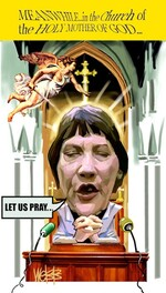 Webb, Murray, 1947-:Helen Clark. Meanwhile... in the Church of the Holy Mother  of God... Let us pray... [ca 5 March 2004]