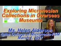 """Ms. Helen Alderson """"Exploring Micronesian Collections in Overseas Museums"""""""