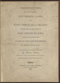 Observations on the coasts of Van Diemen's Land, on Bass's Strait and its islands and on part of the coasts of New South Wales : intended to accompany the charts of the late discoveries in those countries / by Matthew Flinders.