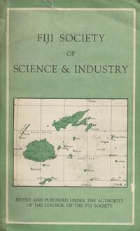 TRANSACTIONS AND PROCEEDINGS OF THE FIJI SOCIETY OF SCIENCE AND INDUSTRY For the Years 1940 to 1944 (1 December 1953)