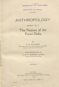 The natives of the Purari Delta / by F.E. Williams ; with introduction by J.H.P. Murray.