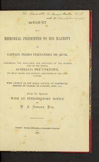 Account of a memorial presented to His Majesty by Captain Pedro Fernandez de Quir, concerning the population and discovery of the fourth part of the world, Australia the unknown, its great riches and fertility, discovered by the same captain /  from the Spanish with an introductory notice by W. A. Duncan.