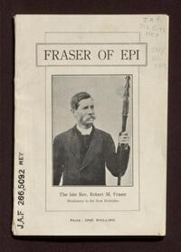 Fraser of Epi : the late Rev. Robert M. Fraser, missionary in the New Hebrides.