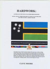 Hardwork : Australian South Sea Islander bibliography with a select bibliography on the sugar industry and the Pacific labour trade / Clive Moore