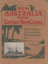 How Australia took German New Guinea : an illustrated record / by F.S. Burnell.