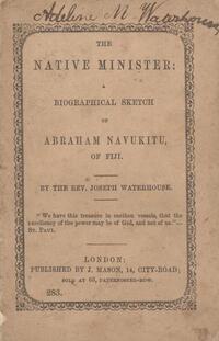 The native minister : a biographical sketch of Abraham Navukitu of Fiji / by Joseph Waterhouse