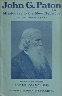 John G. Paton, D.D. : missionary to the New Hebrides : an autobiography / edited by his brother, the Rev. James Paton, D.D.