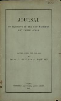 Journal of residence in the New Hebrides, S.W. Pacific Ocean : written during the year 1886 / by C. Bice and A. Brittain