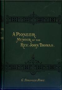 A pioneer : a memoir of the Rev. John Thomas, missionary to the Friendly islands / by G. Stringer Rowe.