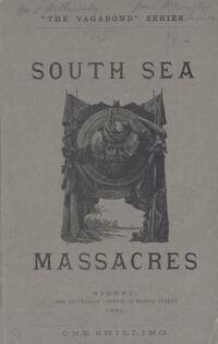 South Sea massacres / by the author of 'The Vagabond papers' .