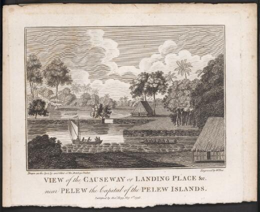 View of the causway or landing place &c. near Pelew the capital of the Pelew Islands / drawn on the spot by an officer of the Antelope packet; engraved by Wilkes