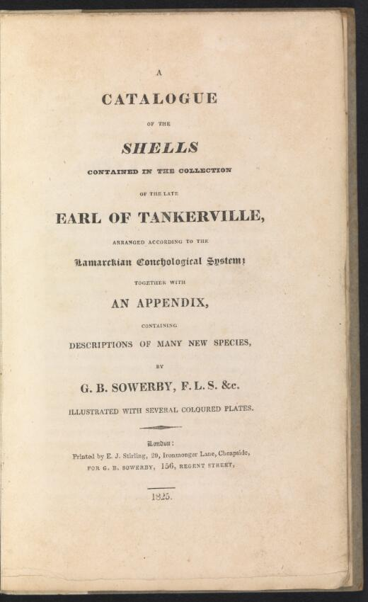 A catalogue of the shells contained in the collection of the late Earl of Tankerville : arranged according to the Lamarckian conchological system ; together with, An appendix containing descriptions of many new species / by G.B. Sowerby