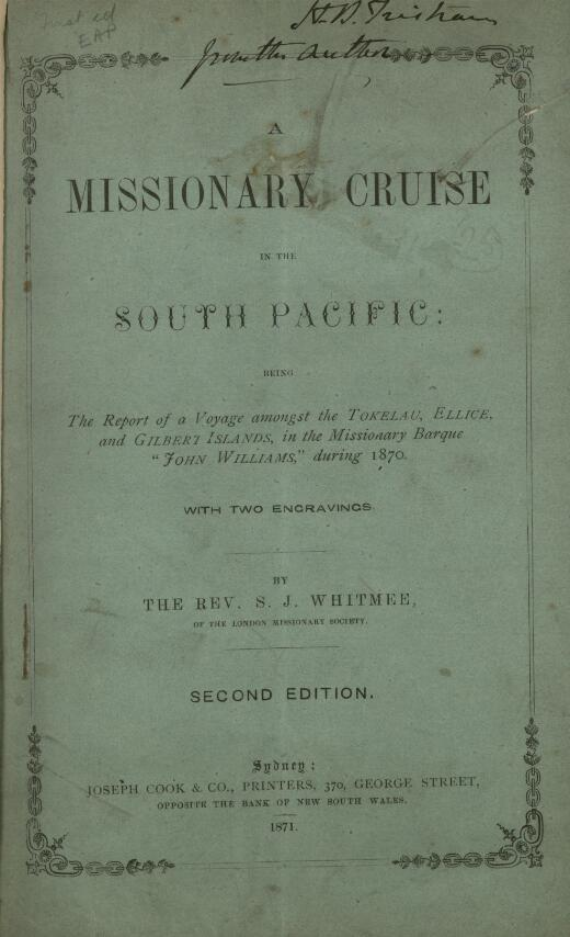 "A missionary cruise in the South Pacific : being the report of a voyage amongst the Tokelau, Ellice and Gilbert Islands in the missionary barque ""John Williams"" during 1870 / by S.J. Whitmee."
