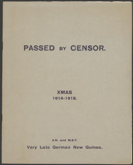 Passed by censor, Xmas 1914-1918 / [written, printed and published by the Rabaul Garrison A.N. and M.E.F.]