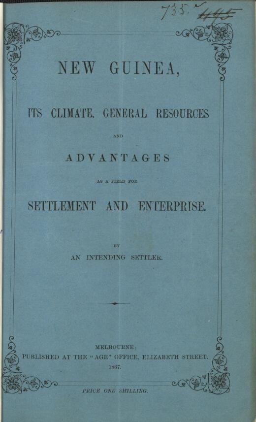 New Guinea : its climate, general resources and advantages as a field for settlement and enterprise / by an intending settler