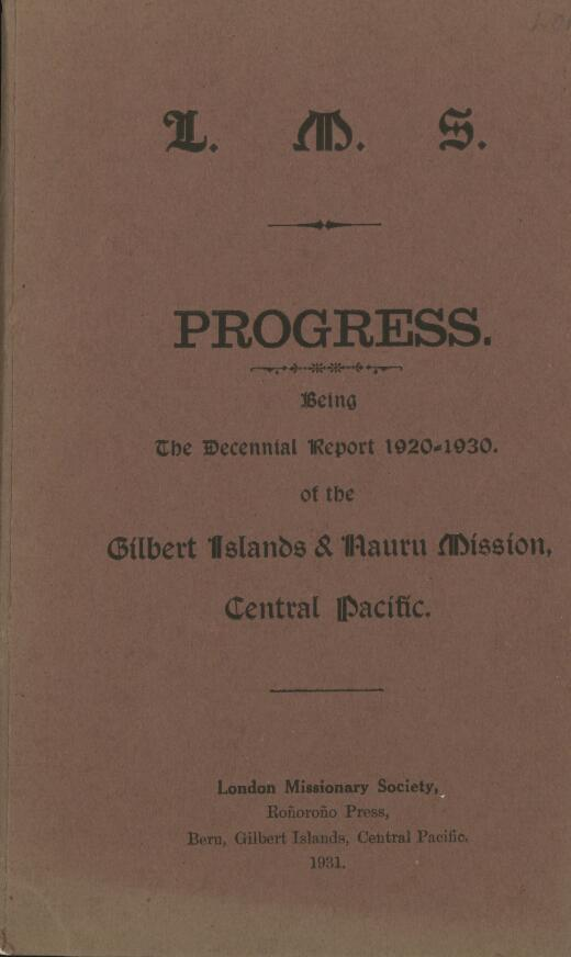 Progress, being the decennial report 1920-1930 of the Gilbert Islands & Nauru Mission, Central Pacific.