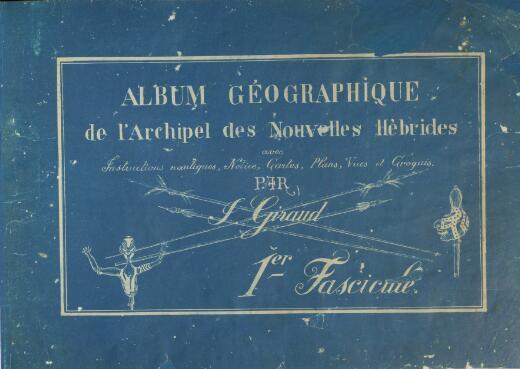 Album geographique de l'Archipel des Nouvelles Hebrides : avec instructions nautiques, notice, cartes, plans, vues et croquis / par J. Giraud
