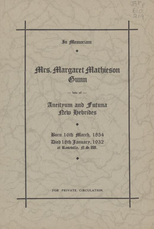 In memoriam: Mrs. Margaret Mathieson Gunn late of Aneityum and Futuna, New Hebrides; born 16th March, 1854, died 18th January, 1932, at Roseville, N.S.W