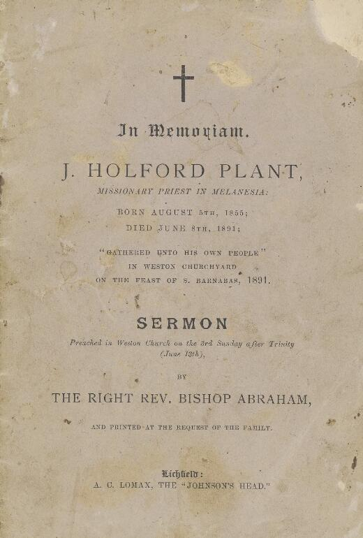 In memoriam J. Holford Plant, missionary priest in Melanesia, born August 5th, 1855, died June 8th, 1891 : gathered unto his own people in Weston Churchyard on the feast of S. Barnabas, 1891 : sermon / by Bishop Abraham