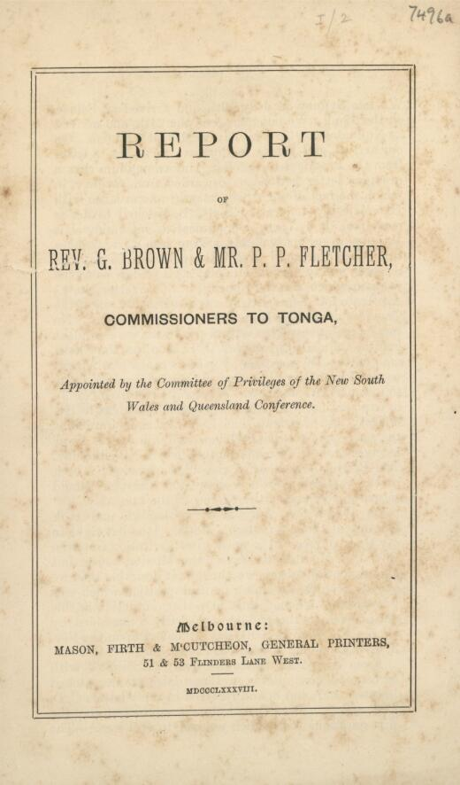 Report of Rev. G. Brown & Mr. P.P. Fletcher, commissioners to Tonga, appointed by the Committee of Privileges of the New South Wales and Queensland Conference.