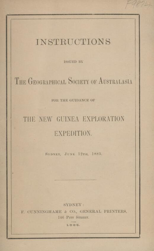 Instructions issued by the Geographical Society of Australasia for the guidance of the New Guinea exploration expedition.