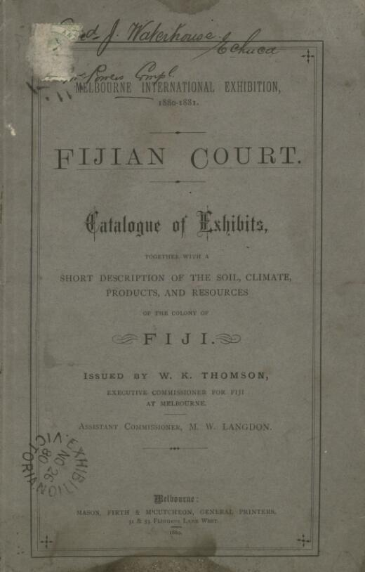 Catalogue of exhibits, together with a short description of the soil, climate, products and resources of the colony of Fiji / issued by W.K.Thomson