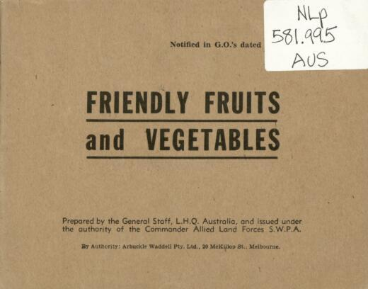 Friendly fruits and vegetables / prepared by the General Staff, L.H.Q. Australia, and issued under authority of the Commander Allied Forces S.W.P.A.