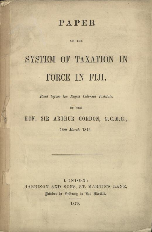 Paper on the system of taxation in force in Fiji / read before the Royal Colonial Institute by Sir Arthur Gordon, 18th March, 1879