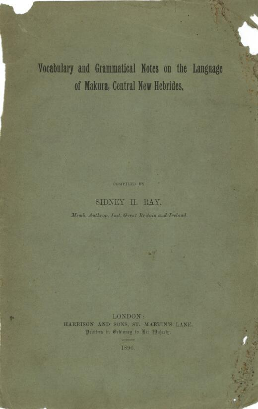 Vocabulary and grammatical notes on the language of Makura, Central New Hebrides / compiled by Sidney H. Ray.