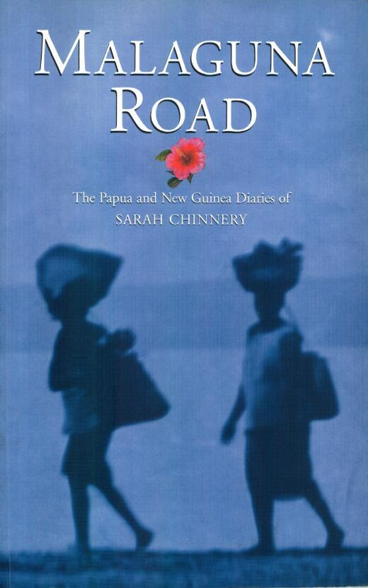 Malaguna Road : the Papua and New Guinea diaries of Sarah Chinnery / edited by Kate Fortune.
