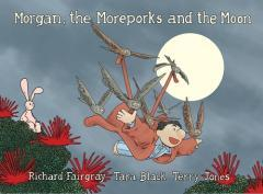 Morgan, the moreporks and the moon / written by Richard Fairgray, Tara Black and Terry Jones ; illustrated by Richard Fairgray ; colours by Tara Black.