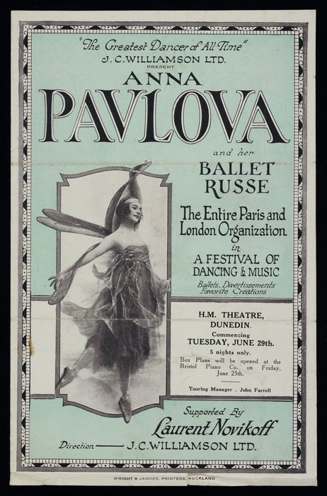 "J C Williamson Ltd: ""The greatest dancer of all time"". J C Williamson Ltd present Anna Pavlova and her Ballet Russe, the entire Paris and London organization in a festival of dancing & music. H.M. Theatre Dunedin, commencing Tuesday June 29th. Supported by Laurent Novikoff. Wright & Jaques, Printers, Auckland [Promotional pamphlet. 1926]"