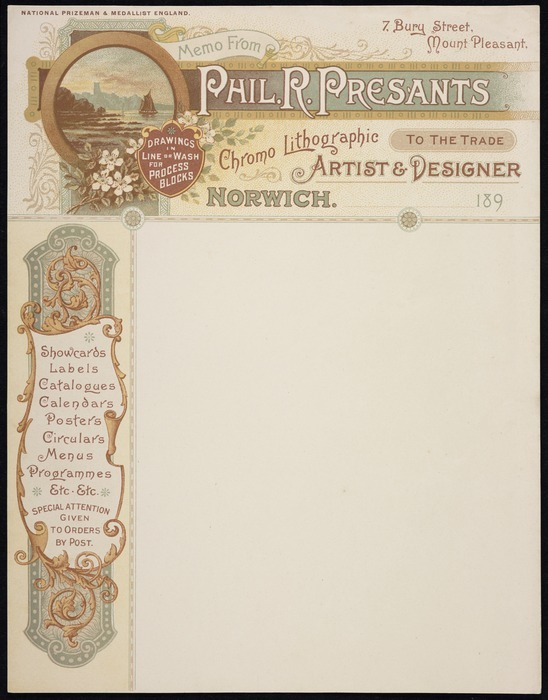 Presants, Philip Robert, 1867-1942 :Memo from Phil R Presants, chromolithographic artist & designer to the trade, 7 Bury Street, Mount Pleasant, Norwich, 189_. National prizeman & medallist, England. Drawings in line or wash for process blocks. [Letterhead. 1890-1897]