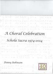 A choral celebration : Schola Sacra 1974 - 2014 / [compiled by] Penny Robinson.