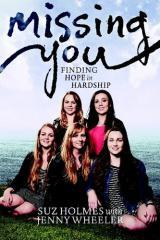 Missing you : finding hope in hardship / by Suz Holmes with Jenny Wheeler.