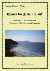 Hymns for New Zealand : selected compositions of a teenage Chinese New Zealander / George (Fangyi) Wang.