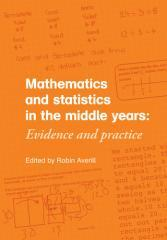 Mathematics and statistics in the middle years : evidence and practice / Edited by Robin Averill.