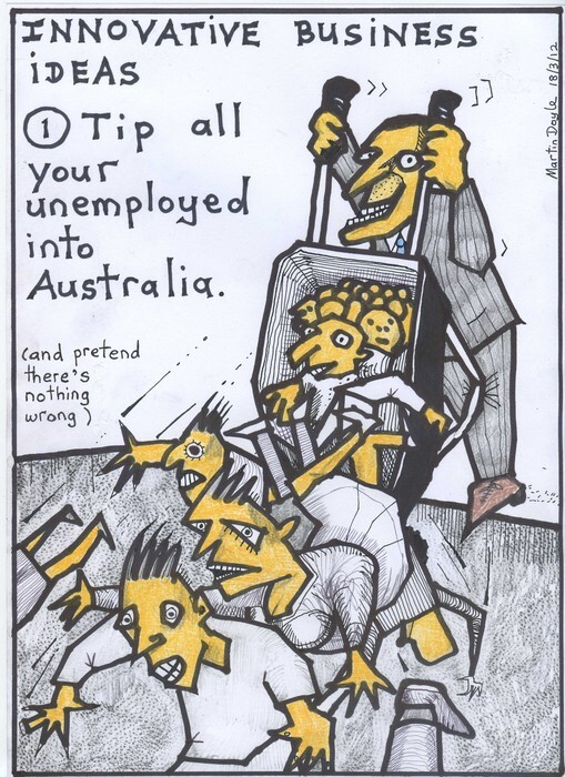 Doyle, Martin, 1956- :Innovative business ideas - 1. Tip all your unemployed into Australia ... 19 March 2012
