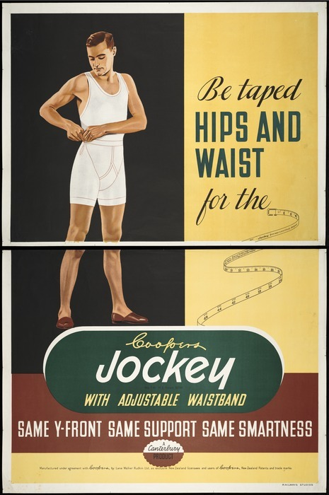 New Zealand Railways. Publicity Branch :Be taped hips and waist, for the Cooper's Jockey with adjustable waistband. Same Y-front, same support, same smartness. A Canterbury product / Railways Studios. [ca 1940].