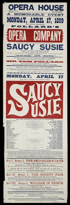 Opera House (Wellington) :A memorable event, Monday April 17, 1899, the people's favourite Pollard's Opera Company ... Saucy Susie. 1899.